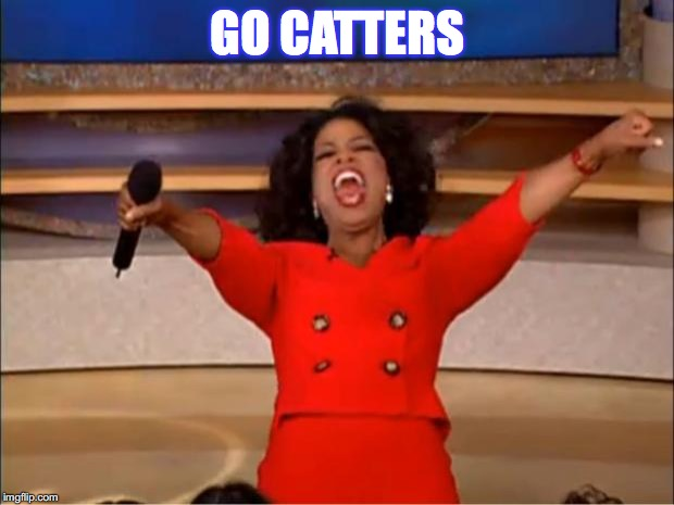 Oprah You Get A Meme | GO CATTERS | image tagged in memes,oprah you get a | made w/ Imgflip meme maker