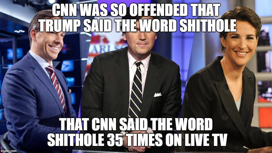CNN WAS SO OFFENDED THAT TRUMP SAID THE WORD SHITHOLE THAT CNN SAID THE WORD SHITHOLE 35 TIMES ON LIVE TV | image tagged in cnn fake news | made w/ Imgflip meme maker
