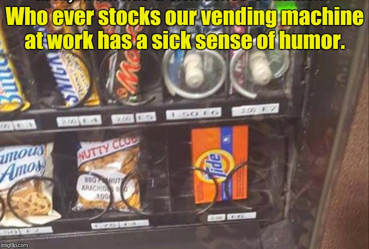 It's really sad that there's only one left.  | Who ever stocks our vending machine at work has a sick sense of humor. | image tagged in funny,snack,tide pods,vending machine | made w/ Imgflip meme maker