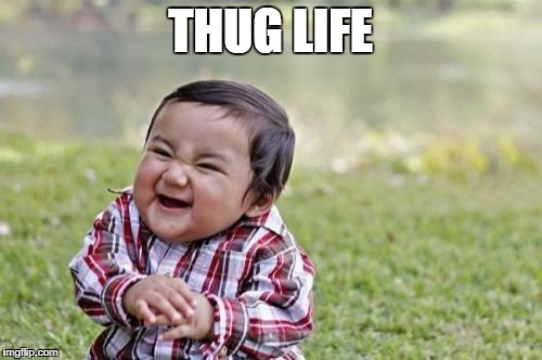 Evil Toddler Meme | THUG LIFE | image tagged in memes,evil toddler | made w/ Imgflip meme maker