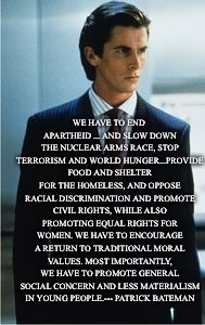 WE HAVE TO END APARTHEID ... AND SLOW DOWN THE NUCLEAR ARMS RACE, STOP TERRORISM AND WORLD HUNGER...PROVIDE FOOD AND SHELTER FOR THE HOMELES | image tagged in patrick bateman | made w/ Imgflip meme maker
