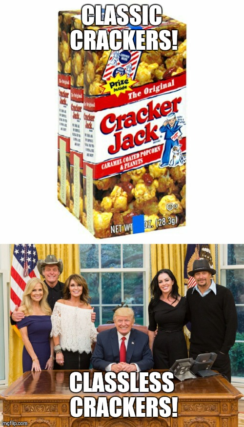 Crackerheads | CLASSIC CRACKERS! CLASSLESS CRACKERS! | image tagged in kid rock,donald trump,sarah palin,ted nugent,republicans | made w/ Imgflip meme maker