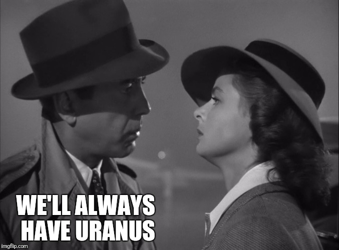 WE'LL ALWAYS HAVE URANUS | made w/ Imgflip meme maker