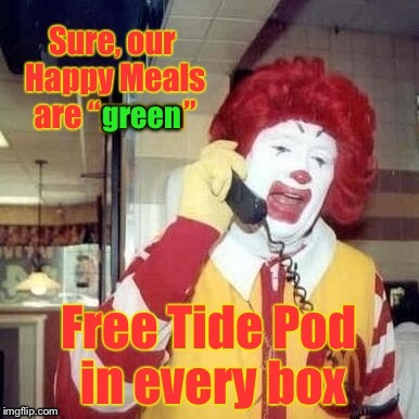 Your kiddo will lighten up like suds in the washing machine |  . | image tagged in memes,ronald mcdonald,phone,happy meal,tide pods,green | made w/ Imgflip meme maker