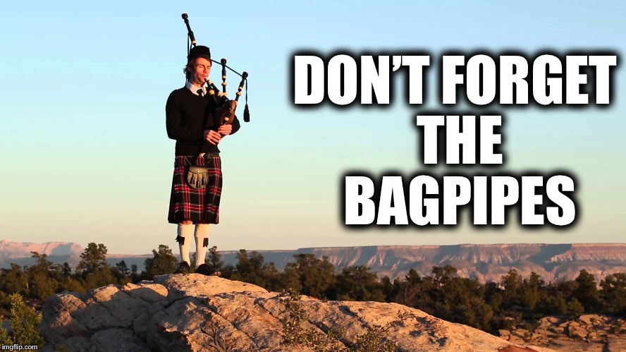 DON'T FORGET THE BAGPIPES | made w/ Imgflip meme maker