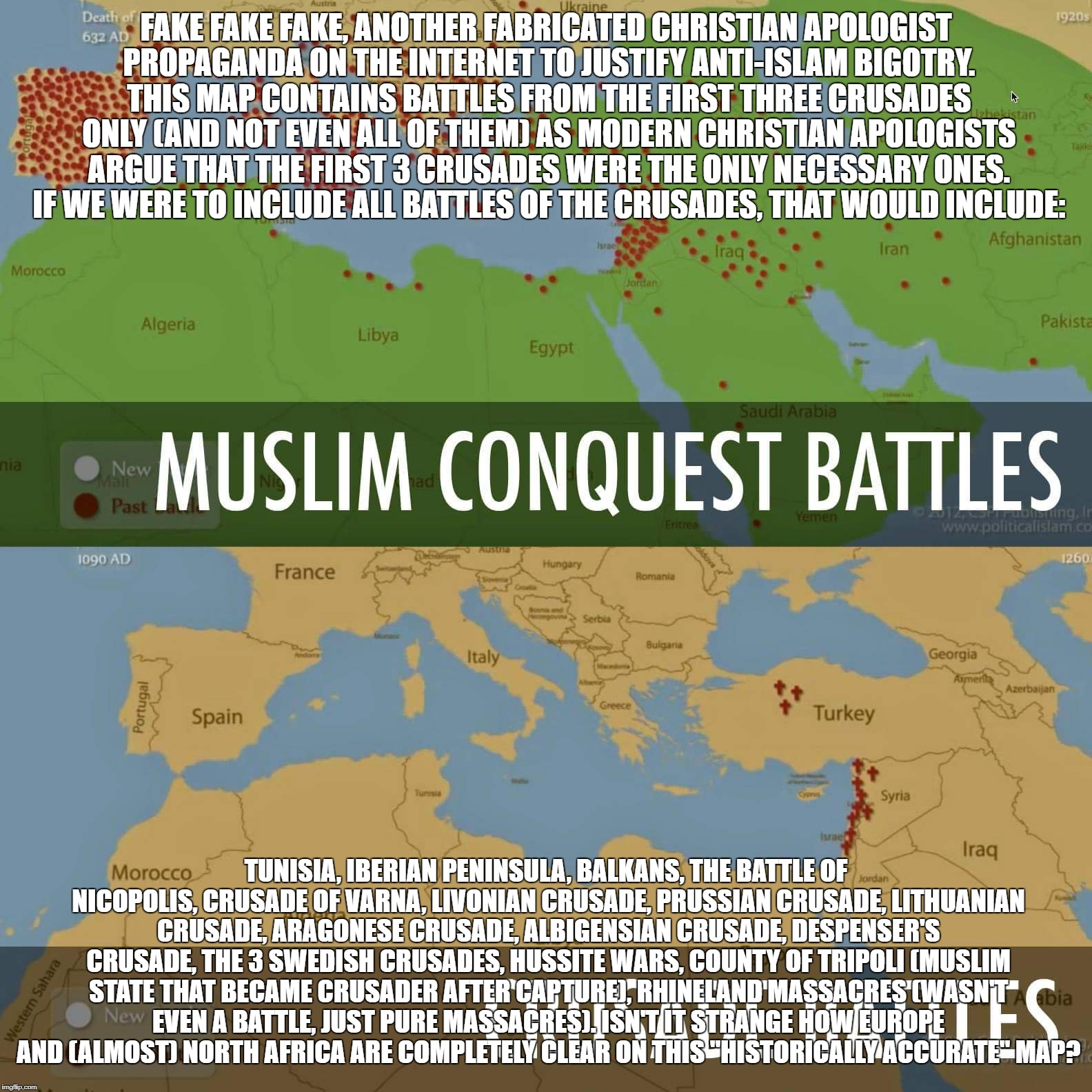 Debunking A Christian Apologist Propaganda | FAKE FAKE FAKE, ANOTHER FABRICATED CHRISTIAN APOLOGIST PROPAGANDA ON THE INTERNET TO JUSTIFY ANTI-ISLAM BIGOTRY. THIS MAP CONTAINS BATTLES F | image tagged in crusader,crusades,christian apologists,propaganda,islam,history | made w/ Imgflip meme maker