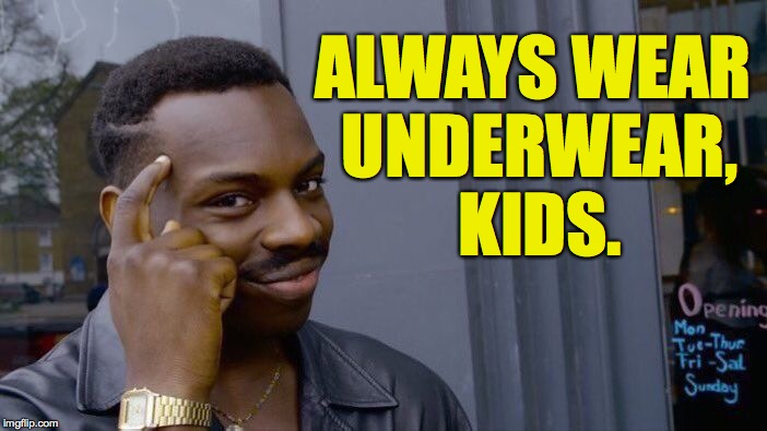 Roll Safe Think About It Meme | ALWAYS WEAR UNDERWEAR, KIDS. | image tagged in memes,roll safe think about it | made w/ Imgflip meme maker