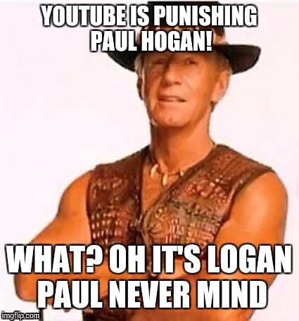 YOUTUBE IS PUNISHING PAUL HOGAN! WHAT? OH IT'S LOGAN PAUL NEVER MIND | made w/ Imgflip meme maker