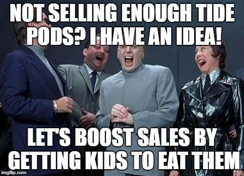 Laughing Villains | NOT SELLING ENOUGH TIDE PODS? I HAVE AN IDEA! LET'S BOOST SALES BY GETTING KIDS TO EAT THEM | image tagged in memes,laughing villains | made w/ Imgflip meme maker