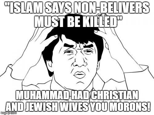 "Jackie Chan WTF Meme | ""ISLAM SAYS NON-BELIVERS MUST BE KILLED"" MUHAMMAD HAD CHRISTIAN AND JEWISH WIVES YOU MORONS! 