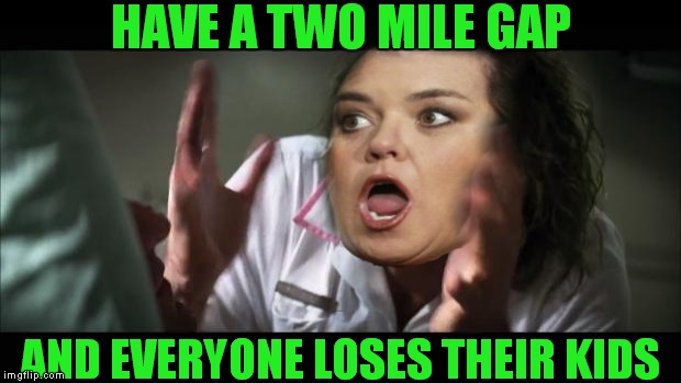 HAVE A TWO MILE GAP AND EVERYONE LOSES THEIR KIDS | made w/ Imgflip meme maker