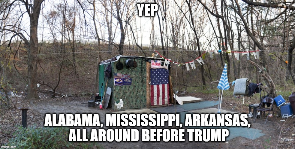 High life | YEP ALABAMA, MISSISSIPPI, ARKANSAS, ALL AROUND BEFORE TRUMP | image tagged in high life | made w/ Imgflip meme maker