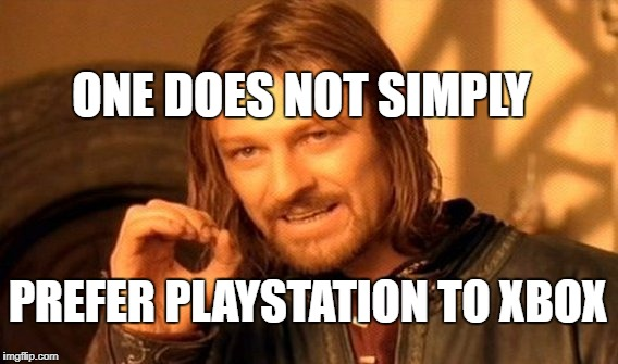 One Does Not Simply Meme | ONE DOES NOT SIMPLY PREFER PLAYSTATION TO XBOX | image tagged in memes,one does not simply | made w/ Imgflip meme maker