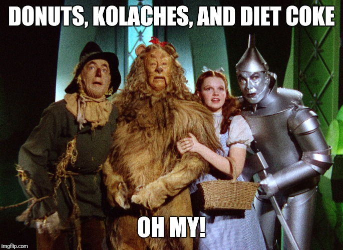 wizard of oz | DONUTS, KOLACHES, AND DIET COKE OH MY! | image tagged in wizard of oz | made w/ Imgflip meme maker