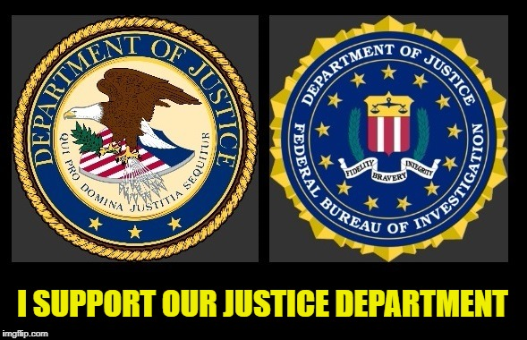 Justice Department or Lawless President:  Take A Side | I SUPPORT OUR JUSTICE DEPARTMENT | image tagged in trump,justice department,fbi | made w/ Imgflip meme maker