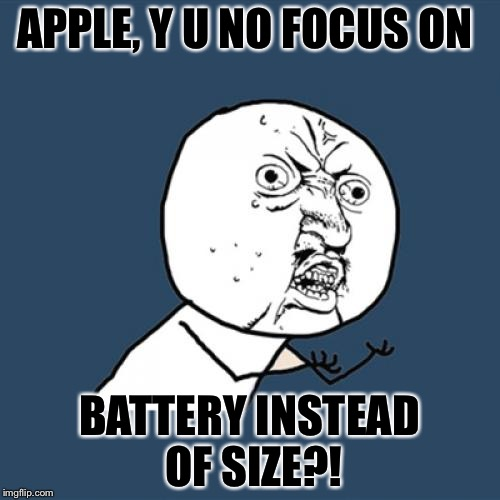 Y U No Meme | APPLE, Y U NO FOCUS ON BATTERY INSTEAD OF SIZE?! | image tagged in memes,y u no,apple,battery | made w/ Imgflip meme maker