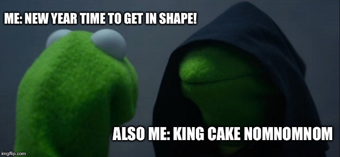 Evil Kermit Meme | ME: NEW YEAR TIME TO GET IN SHAPE! ALSO ME: KING CAKE NOMNOMNOM | image tagged in memes,evil kermit | made w/ Imgflip meme maker