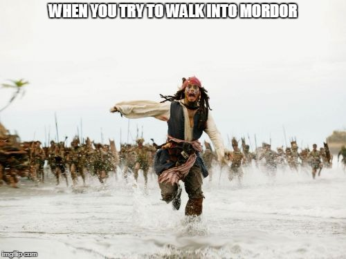 One does not simply | WHEN YOU TRY TO WALK INTO MORDOR | image tagged in memes,jack sparrow being chased,mordor,the lord of the rings,lord of the rings | made w/ Imgflip meme maker