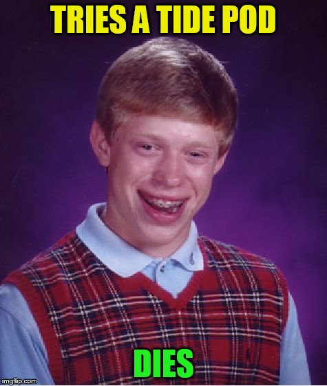 Bad Luck Brian Meme | TRIES A TIDE POD DIES | image tagged in memes,bad luck brian | made w/ Imgflip meme maker