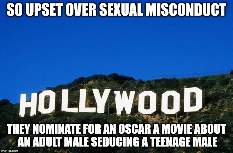 Scumbag Hollywood | SO UPSET OVER SEXUAL MISCONDUCT THEY NOMINATE FOR AN OSCAR A MOVIE ABOUT AN ADULT MALE SEDUCING A TEENAGE MALE | image tagged in scumbag hollywood | made w/ Imgflip meme maker