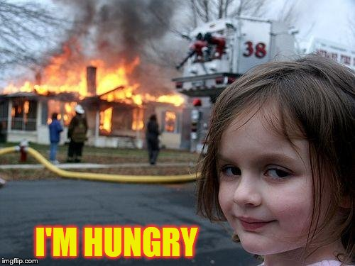 Disaster Girl Meme | I'M HUNGRY | image tagged in memes,disaster girl | made w/ Imgflip meme maker