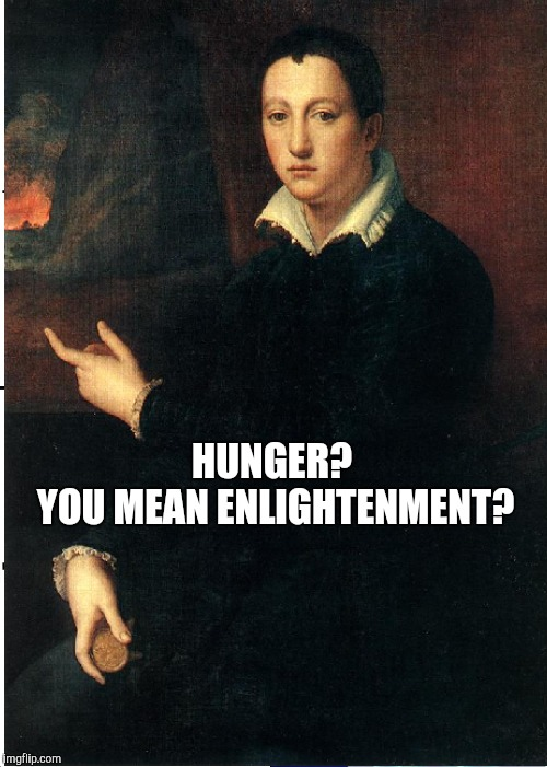 HUNGER? YOU MEAN ENLIGHTENMENT? | made w/ Imgflip meme maker
