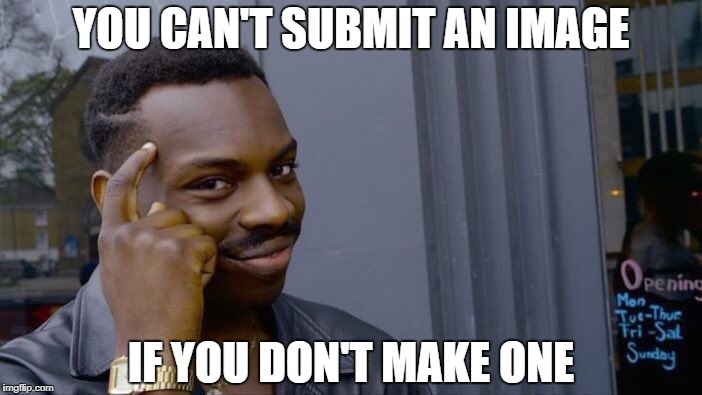 Roll Safe Think About It Meme | YOU CAN'T SUBMIT AN IMAGE IF YOU DON'T MAKE ONE | image tagged in memes,roll safe think about it | made w/ Imgflip meme maker