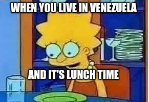 tasty | WHEN YOU LIVE IN VENEZUELA AND IT'S LUNCH TIME | image tagged in memes,funny,stop reading the tags,venezuela,wot in starvation | made w/ Imgflip meme maker