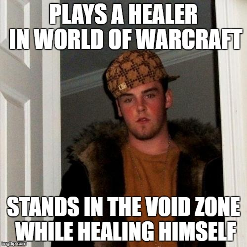 Scumbag Steve Meme | PLAYS A HEALER IN WORLD OF WARCRAFT STANDS IN THE VOID ZONE WHILE HEALING HIMSELF | image tagged in memes,scumbag steve | made w/ Imgflip meme maker