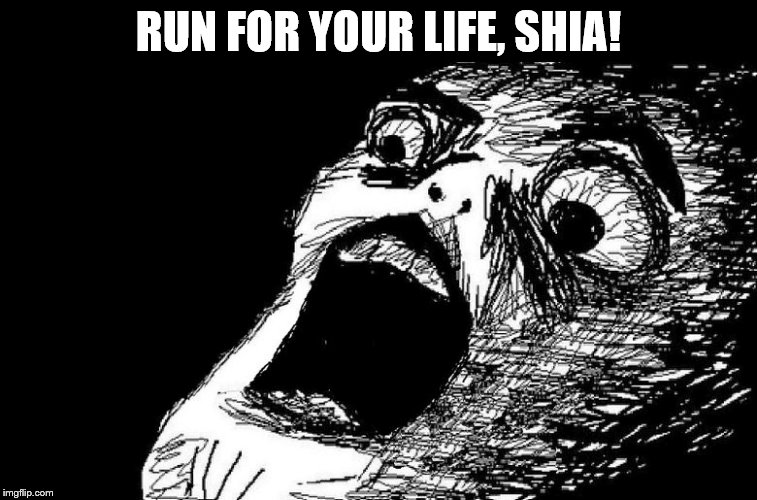 RUN FOR YOUR LIFE, SHIA! | made w/ Imgflip meme maker