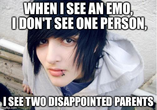 (Error 404 No title found) | WHEN I SEE AN EMO, I DON'T SEE ONE PERSON, I SEE TWO DISAPPOINTED PARENTS | image tagged in emo,people | made w/ Imgflip meme maker