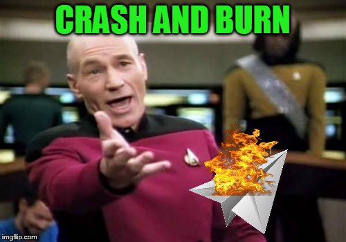 Picard Wtf Meme | CRASH AND BURN | image tagged in memes,picard wtf | made w/ Imgflip meme maker