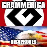 Grammerican | GRAMMERICA DISAPROVES | image tagged in grammerican | made w/ Imgflip meme maker