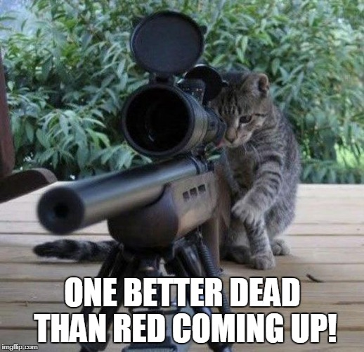 ONE BETTER DEAD THAN RED COMING UP! | made w/ Imgflip meme maker