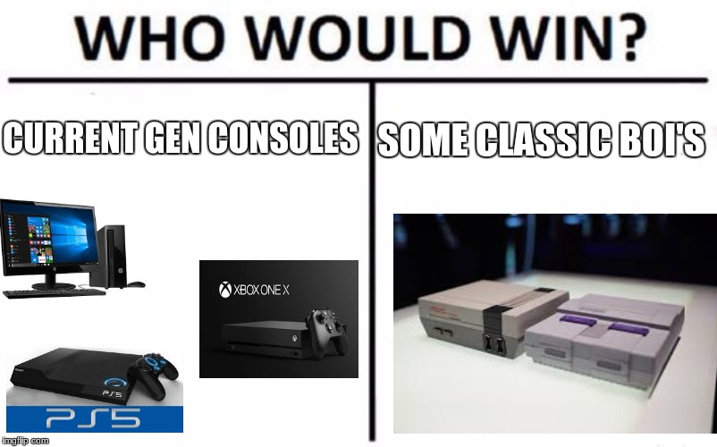 Who Would Win? Meme | CURRENT GEN CONSOLES SOME CLASSIC BOI'S | image tagged in memes,who would win | made w/ Imgflip meme maker