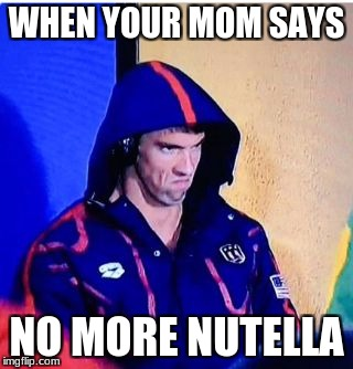 Michael Phelps Death Stare | WHEN YOUR MOM SAYS NO MORE NUTELLA | image tagged in memes,michael phelps death stare | made w/ Imgflip meme maker