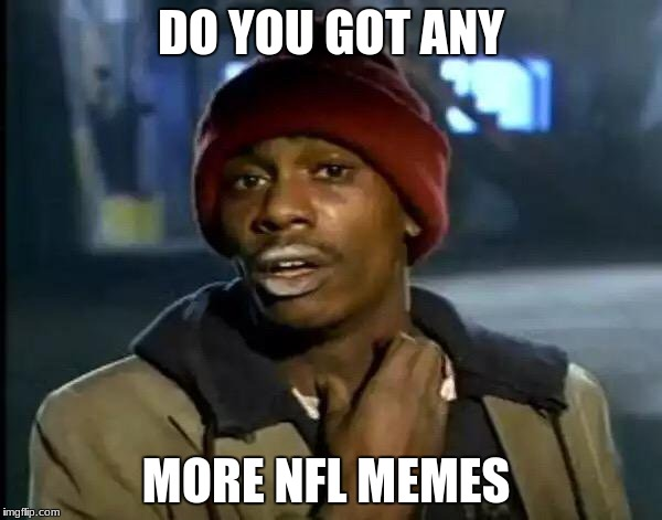 Y'all Got Any More Of That Meme | DO YOU GOT ANY MORE NFL MEMES | image tagged in memes,y'all got any more of that | made w/ Imgflip meme maker