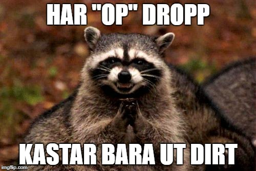"Evil Plotting Raccoon Meme | HAR ""OP"" DROPP KASTAR BARA UT DIRT 