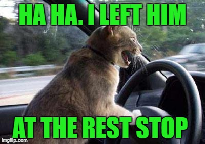 HA HA. I LEFT HIM AT THE REST STOP | made w/ Imgflip meme maker