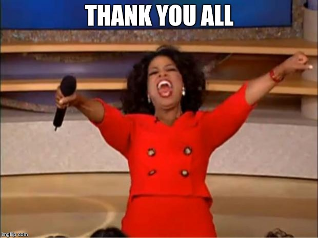 Oprah You Get A Meme | THANK YOU ALL | image tagged in memes,oprah you get a | made w/ Imgflip meme maker
