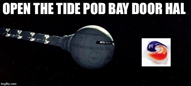 Open the pod bay doors Hal | OPEN THE TIDE POD BAY DOOR HAL | image tagged in open the pod bay doors hal,tide pod,space,millennial | made w/ Imgflip meme maker