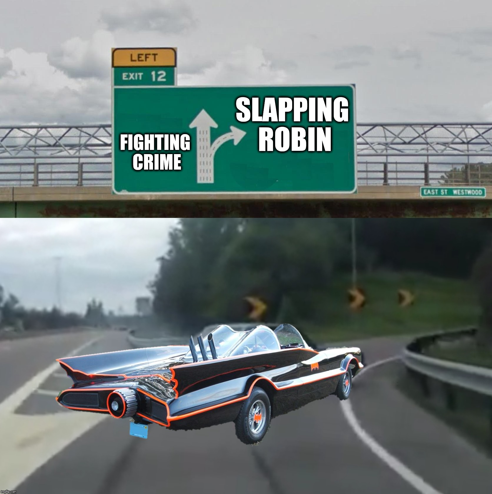 PRIORITIES | FIGHTING CRIME SLAPPING ROBIN | image tagged in left exit 12 high resolution,batman slapping robin,batmobile | made w/ Imgflip meme maker