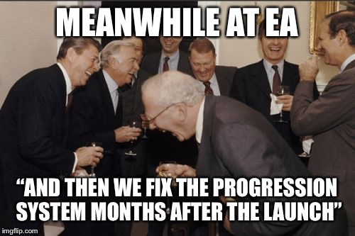 "Laughing Men In Suits Meme | MEANWHILE AT EA ""AND THEN WE FIX THE PROGRESSION SYSTEM MONTHS AFTER THE LAUNCH"" 