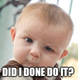 Skeptical Baby Meme | DID I DONE DO IT? | image tagged in memes,skeptical baby | made w/ Imgflip meme maker