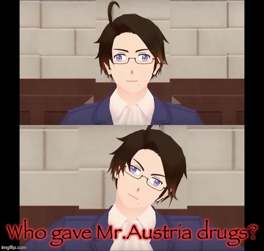 Or is he on a sugar high? | Who gave Mr.Austria drugs? | image tagged in hetalia,crappy memes | made w/ Imgflip meme maker