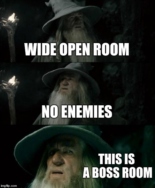 Confused Gandalf Meme | WIDE OPEN ROOM NO ENEMIES THIS IS A BOSS ROOM | image tagged in memes,confused gandalf | made w/ Imgflip meme maker