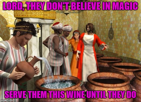 LORD, THEY DON'T BELIEVE IN MAGIC SERVE THEM THIS WINE UNTIL THEY DO | made w/ Imgflip meme maker