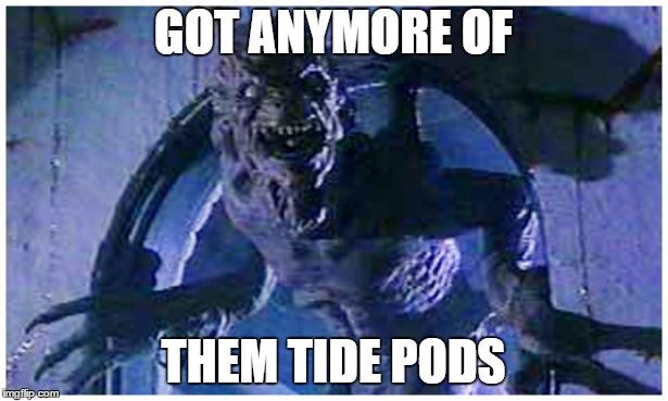 tide | GOT ANYMORE OF THEM TIDE PODS | image tagged in tide pods | made w/ Imgflip meme maker