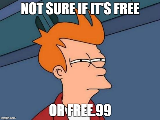 Futurama Fry Meme | NOT SURE IF IT'S FREE OR FREE.99 | image tagged in memes,futurama fry | made w/ Imgflip meme maker