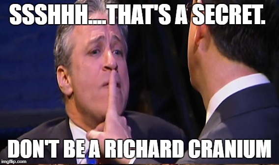 SSSHHH....THAT'S A SECRET. DON'T BE A RICHARD CRANIUM | made w/ Imgflip meme maker